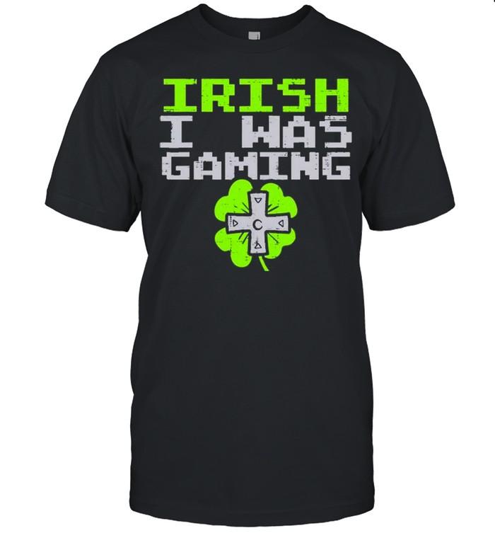 Irish I Was Gaming St Patrick's Day Gamer shirt