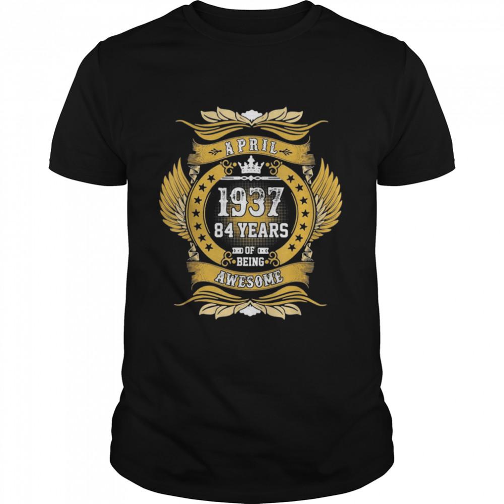 APRIL 1937 84TH BIRTHDAY 84 YEARS OLD PREMIUM shirt