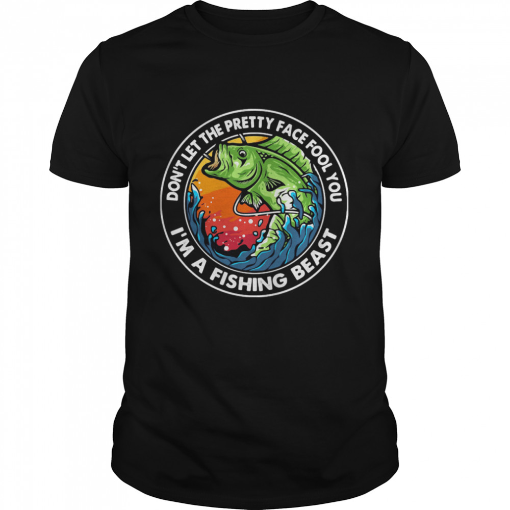 Blood Don't Let The Pretty Face Fool You I'm A Fishing Beast Sunset Shirt