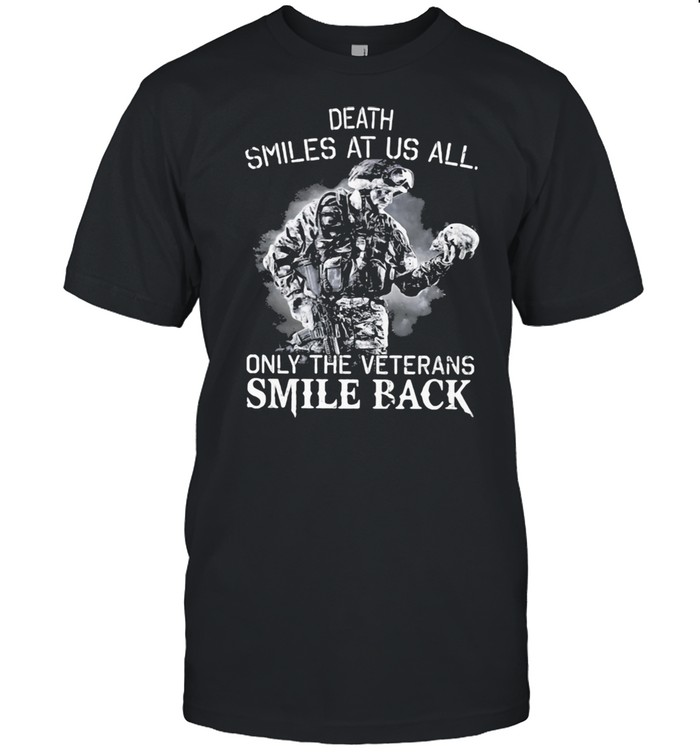 Death Smiles At Us All Only The Veterans Smile Back Skull Shirt