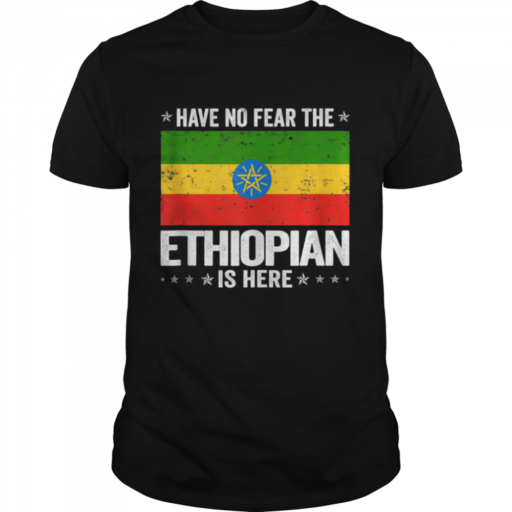 Have No Fear The Ethiopian Is Here Ethiopia Flag shirt