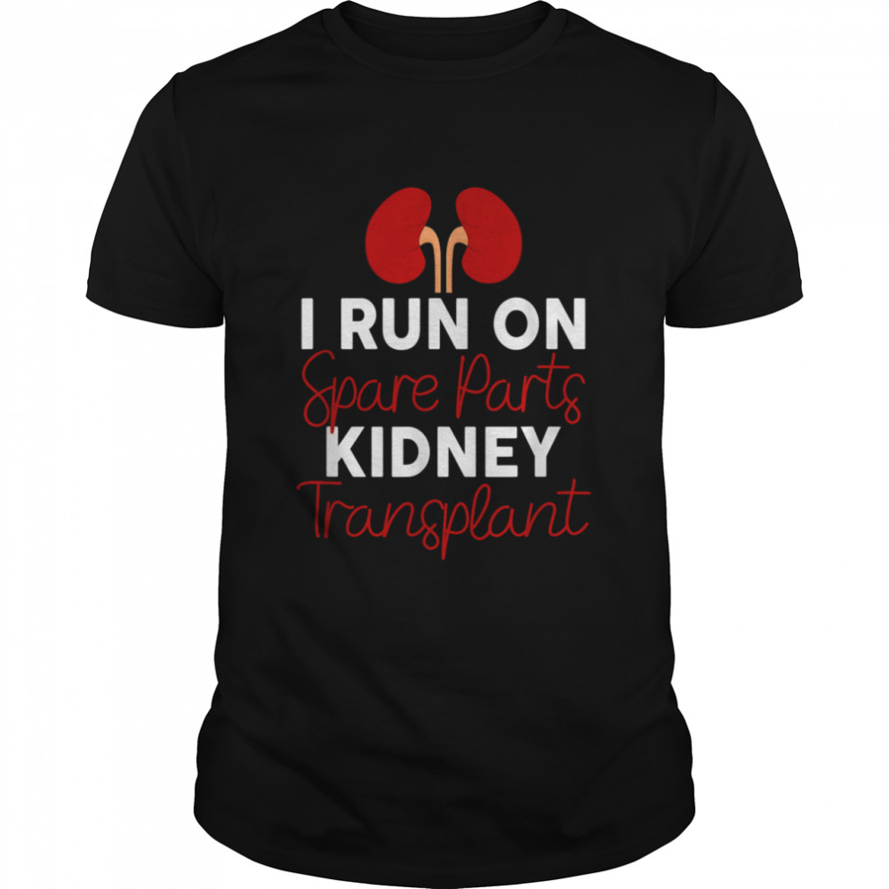 I Run On Spare Parts Kidney Transplant Organ Donor Idea shirt