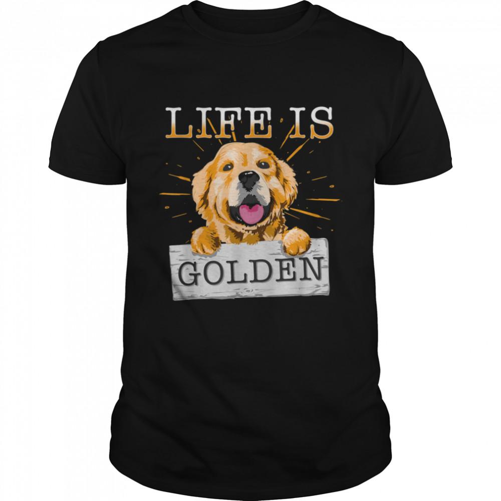 Life Is Golden Retriever Dog Dog Owner shirt