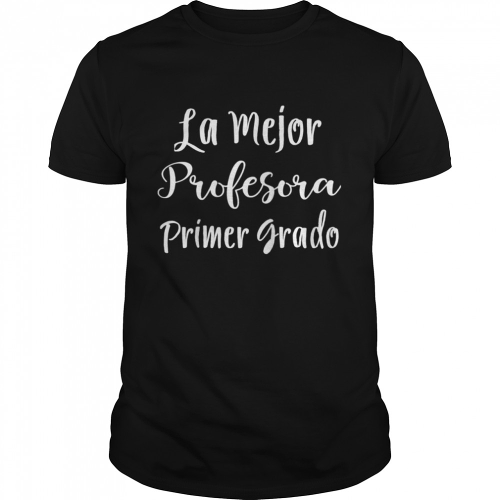 Profesora Primer Grado Maestra Bilingue Spanish Teacher shirt