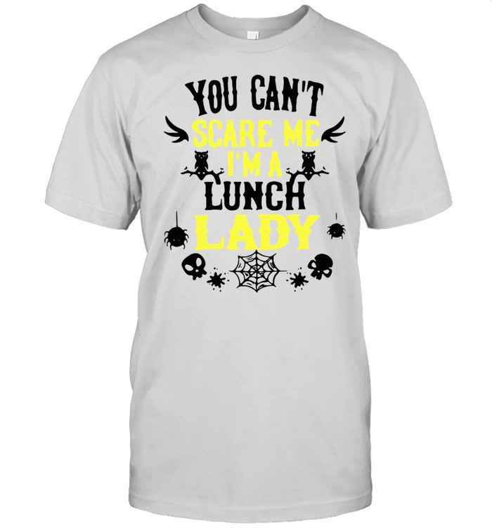 You Can't Scare Me I'm A Lunch Lady Halloween Premium shirt
