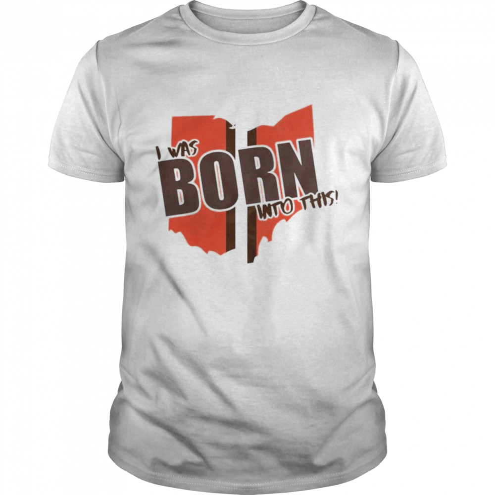 Cleveland Browns I was born into this shirt