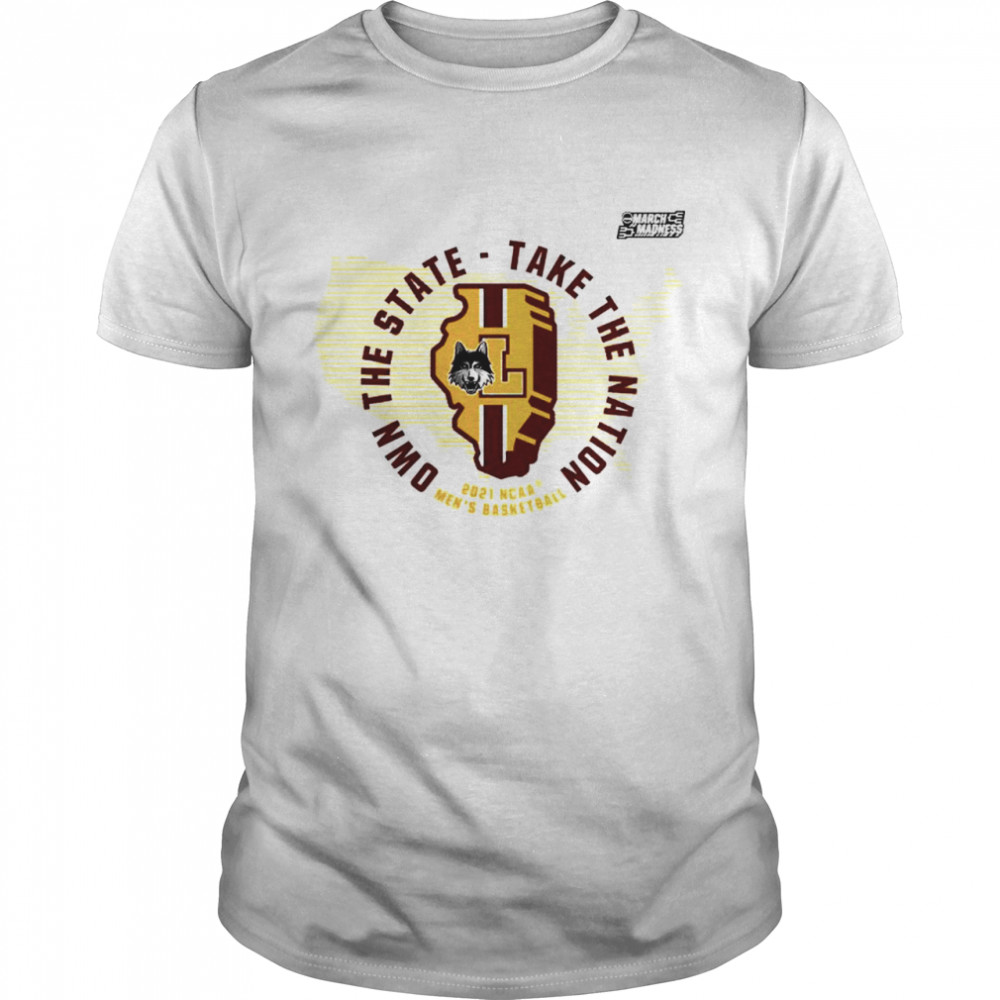Loyola Chicago Ramblers own the state take the nation shirt