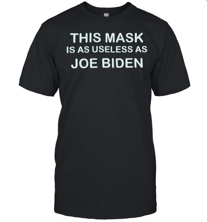 This mask is as useless as joe biden tshirt